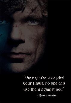 """ Once you've accepted your flaws, no one can use them against you ""  -Tyrion Lannister 