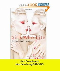 Girls Who Bite Lesbian Vampire Erotica (9781573447157) Delilah Devlin, Delphine Dryden , ISBN-10: 1573447153  , ISBN-13: 978-1573447157 ,  , tutorials , pdf , ebook , torrent , downloads , rapidshare , filesonic , hotfile , megaupload , fileserve
