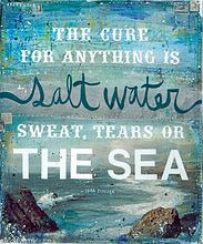 So very true.  Salt Water can fix anything.