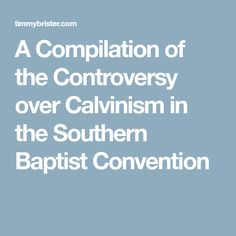 A Compilation of the Controversy over Calvinism in the Southern Baptist Convention