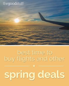 Best Time to Buy Flights and Other Spring Deals - thegoodstuff
