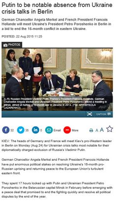 Putin to be notable absence from Ukraine crisis talks in Berlin 22 august 2015 http://www.channelnewsasia.com/news/world/putin-to-be-notable/2067868.html