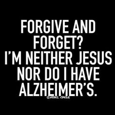 Forgive and forget? I'm neither Jesus nor do I have Alzheimer's. You seriously overestimate us! Rebel Quotes, Bitch Quotes, Sassy Quotes Bitchy, Savage Quotes Sassy, Funny Boss Quotes, Insulting Quotes For Haters, Funny Quotes And Sayings, Bitchyness Quotes Sarcastic, Sass Quotes
