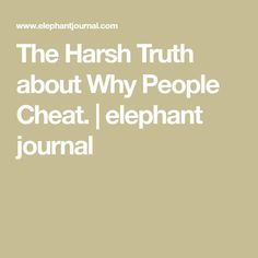 The Harsh Truth about Why People Cheat. | elephant journal