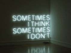 sometimes I think..