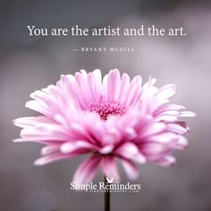 """""""You are the artist and the art"""" by Bryant McGill"""
