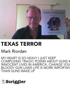 TEXAS TERROR by Mark Riordan https://scriggler.com/detailPost/story/116729 MY HEART IS SO HEAVY I JUST KEEP COMPOSING TRAGIC POEMS ABOUT GUNS KILLING INNOCENT LIVES IN AMERICA. CHANGE YOUR BLOODY GUN LAWS LIFE IS MORE IMPORTANT THAN GUNS WAKE UP