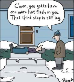 C'mom, you gotta have one more hot flash in you.  That third step is still icy.