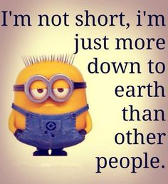 Hahaha same because i'm short lol funny minion, minion humor, funny jokes Funny Minion Pictures, Funny Minion Memes, Minions Quotes, Funny Texts, Funny Jokes, Minion Humor, Hilarious, Minion Sayings, Despicable Me Quotes