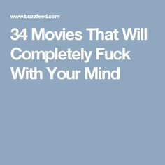 34 Movies That Will Completely Fuck With Your Mind