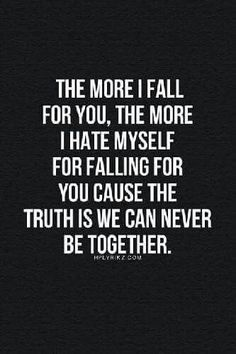 """""""I hate myself for falling for you cause the truth is, we can never be together. Forbidden Love Quotes, Sad Love Quotes, Quotes To Live By, Relationship Quotes, Life Quotes, Relationships, The Ancient Magus Bride, Truth Hurts, Crush Quotes"""