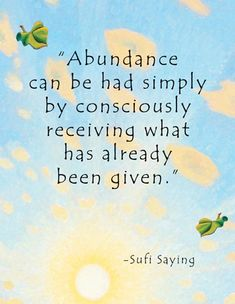 Abundance can be had simply by consciously receiving what has already been given.