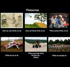 Motocross- the things we think, and Truly we don't all party and drink and have tats that's a small sampling of us actually. Dirtbike Memes, Motocross Quotes, Dirt Bike Quotes, Motocross Love, Motorcycle Memes, Biker Quotes, Motorcycle Outfit, Motocross Funny, Vintage Motocross