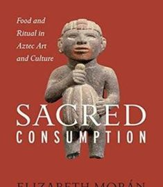 Sacred Consumption: Food And Ritual In Aztec Art And Culture PDF