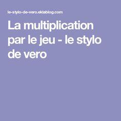 La multiplication par le jeu - le stylo de vero