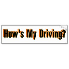 How's My Driving? Bumper Sticker