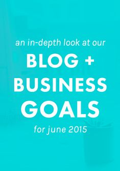 A Behind-the-Scenes Look at Our Blog + Business Goals for June 2015. What we accomplished last month and what we're striving for this month!