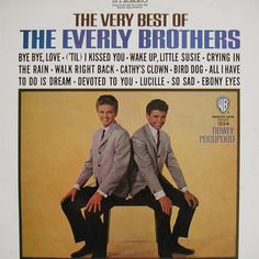 The Everly Brothers...this is the exact album I listened to as a child...and learned how to sing harmony by first singing with one and then the other!  Saw them in concert too :)
