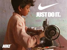 "In the United States Nike is coined as being the hero of the athletic world. Buying their products will allow you to make all your personal and athletic goals attainable because suddenly you can ""just do it"". But as consumers we forget who has to make these products. This culture jamming ad displays the reality of where Nike products come from and what ""just doing it"" looks like to children in other countries. Photo found on Pinterest."