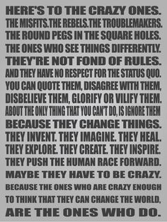 Here's to the crazies. -Steve Jobs (so nice of him to write this for me)