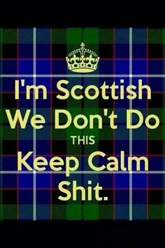 I'm Scottish and Irish we certainly don't know the words keep Calm. Glasgow, The Words, Scotch, Outlander, Scottish Quotes, Scottish Words, Scottish English, Scottish People, Irish Quotes