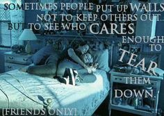 Sometimes people put up walls not to keep others out but to see who cares enough to tear them down.