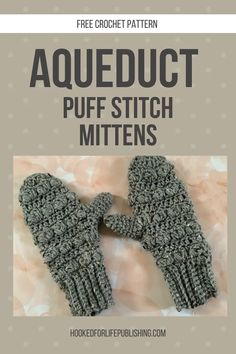 Aqueduct Puff Stitch Mittens - free crochet pattern on the Hooked for Life Publishing blog. Aran weight, J hook. Crochet Gloves, Crochet Scarves, Crochet Stitches Patterns, Crochet Designs, Unique Crochet, Free Crochet, Half Double Crochet, Single Crochet, Crochet Hook Sizes