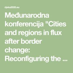 "Međunarodna konferencija ""Cities and regions in flux after border change: Reconfiguring the frontier, reshaping memory and visualizing change in twentieth century Europe"" • Rijeka 2020"