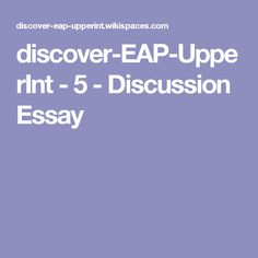 discover-EAP-UpperInt - 5 - Discussion Essay