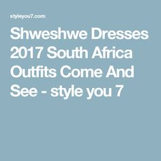 Shweshwe Dresses 2017 South Africa Outfits Come And See - style you 7