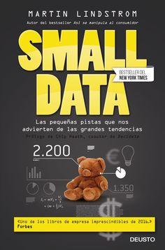 Small data : las pequeñas pistas que nos advierten de las grandes tendencias/ Martin Lindstrom: http://kmelot.biblioteca.udc.es/record=b1539499~S1*gag
