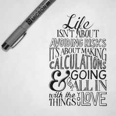 Life isn't about avoiding risks, it's about making calculations and going all in with the things you love. - Hand lettering, Sean McCabe