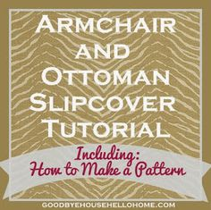 Goodbye, House. Hello, Home! Blog : Armchair and Ottoman Slipcover Tutorial :: Including How to Make a Pattern