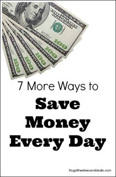 7 More Ways to Save Money Every Day