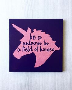 Be a Unicorn In A Field Of Horses / Unicorn Sign / Unicorn Unicorn Room Decor, Unicorn Rooms, Unicorn Wall, Wood Name Sign, Wood Names, Nursery Signs, Nursery Art, Custom Wood Signs, Decorative Signs