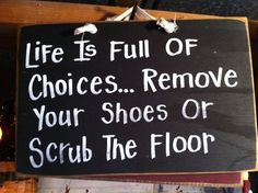 Life Full Choices Remove Shoes Or Scrub Floor Sign Wood Handmade Foyer Porch