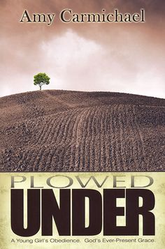 Plowed Under by Amy Carmichael  Wonderful book I really enjoyed it alot