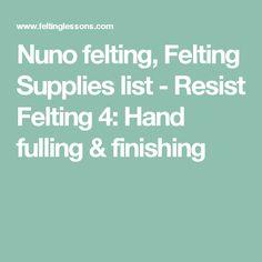 Nuno felting, Felting Supplies list - Resist Felting 4: Hand fulling & finishing