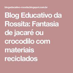 Blog Educativo da Rossita: Fantasia de jacaré ou crocodilo com materiais reciclados