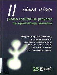 11 ideas clave : ¿cómo realizar un proyecto de aprendizaje servicio? / Josep M. Puig Rovira, (coord.) ; Rosser Batlle... [et al.]