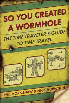 I am reading this right now, and it is AWESOME:    So You Created A Wormhole - The time traveler's guide to time travel.