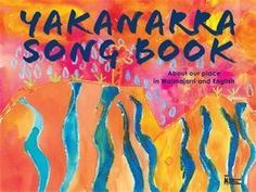 Yakanarra Songbook: About Our Place in Walmajarri and English by Jessie Wamarla Moora, Mary Purnjurr Vanbee, Chris Aitken, Alison Lester