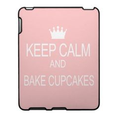 """KEEP CALM & BAKE CUPCAKES"" Humor Saying Ipad Case by @Beth Nativ Nativ Nativ Dunn"