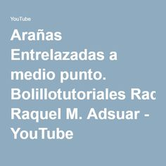 Arañas Entrelazadas a medio punto. Bolillotutoriales Raquel M. Adsuar - YouTube