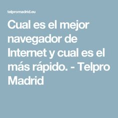 Cual es el mejor navegador de Internet y cual es el más rápido. - Telpro Madrid