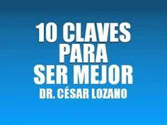 10 CLAVES PARA SER MEJOR - DR. CÉSAR LOZANO