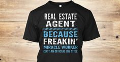 Discover Real Estate Agent T-Shirt, a custom product made just for you by Teespring. With world-class production and customer support, your satisfaction is guaranteed. - Real Estate Agent: T-shirts and Hoodies  ...