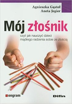 Mój złośnik. Czyli jak nauczy dziecko mądrego radzenia sobie ze złością Kids And Parenting, Art For Kids, My Books, Homeschool, Education, Children, Running Sneakers, Teenagers, Fitness