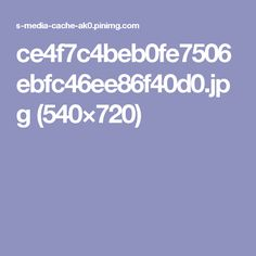 ce4f7c4beb0fe7506ebfc46ee86f40d0.jpg (540×720)