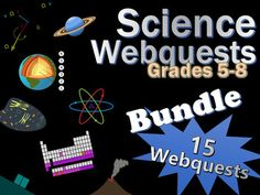 11 awesome and engaging webquests for your science class!  Files open in Microsoft Word.  Some lessons may need to be edited by you depending on your class's grade level and/or learning goals.  Science Webquests Grades 4-8 Bundle Includes:1.Atmosphere Webquest Scavenger Hunt Science Common Core Activity2.Atoms Webquest Scavenger Hunt Science Common Core Activity3.Biomes Webquest Scavenger Hunt Science Common Core Activity4.Cells Webquest Scavenger Hunt Science Common Core Activity5.Circuits…